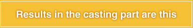 Results in the casting part are this
